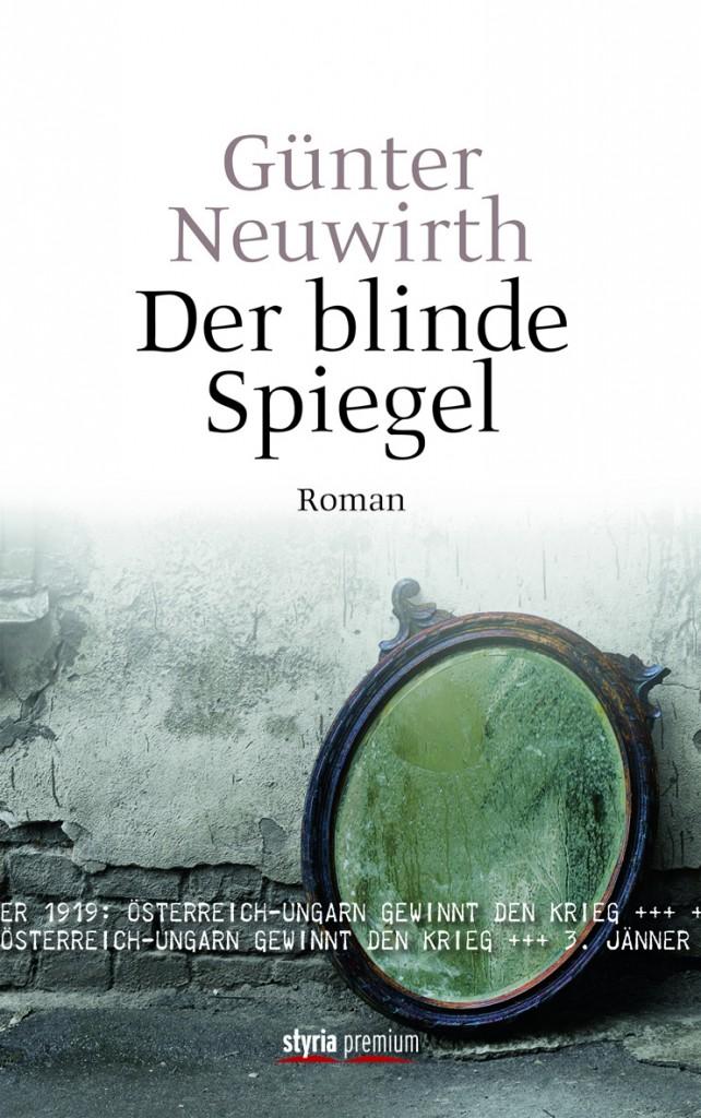 Der blinde Spiegel von Günter Neuwirth ist erschienen im Styria Premium Verlag