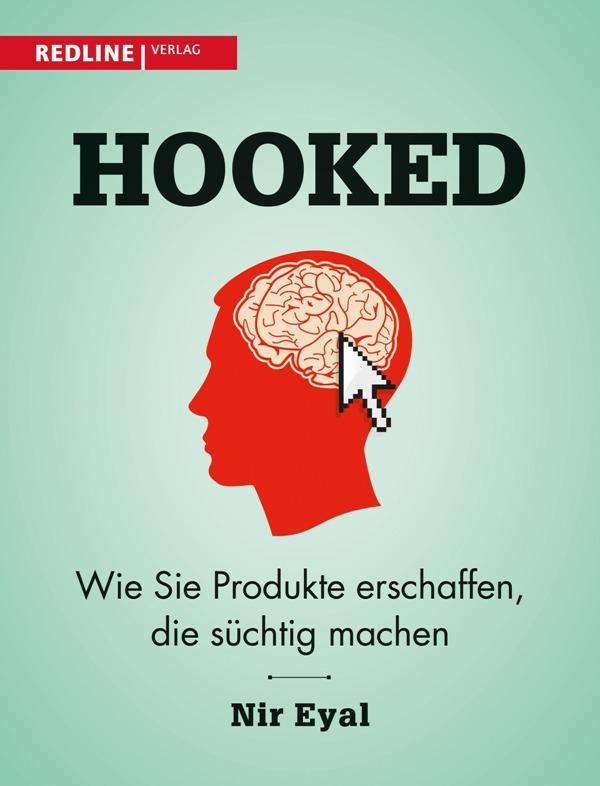 Hooked: Wie Sie Produkte erschaffen, die süchtig machen - von Nir Eyal ist im Redline Verlag erschienen