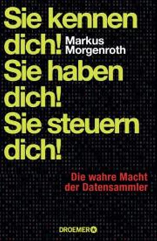 Sie kennen dich! Sie haben dich! Sie steuern dich! Die wahre Macht der Datensammler - von Markus Morgenroth erschienen bei der Verlagsgruppe Droemer Knaur GmbH & Co. KG