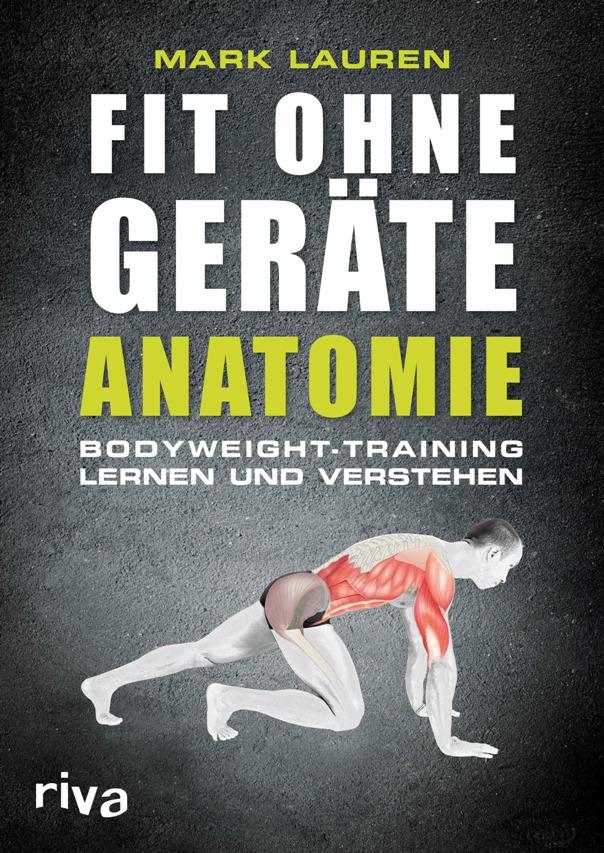 Fit ohne Geräte - Anatomie: Bodyweight-Training lernen und verstehen - von Mark Lauren ist erschienen im Riva-Verlag