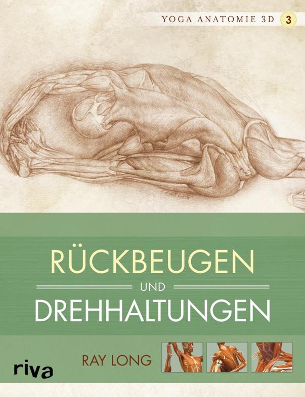 Yoga-Anatomie 3D, Band 3: Rückbeugen und Drehhaltungen - von Ray Long ist erschienen im Riva-Verlag