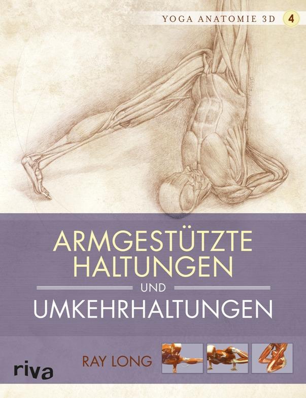 Yoga-Anatomie 3D, Band 4: Armgestützte Haltungen und Umkehrhaltungen - von Ray Long ist erschienen im Riva-Verlag