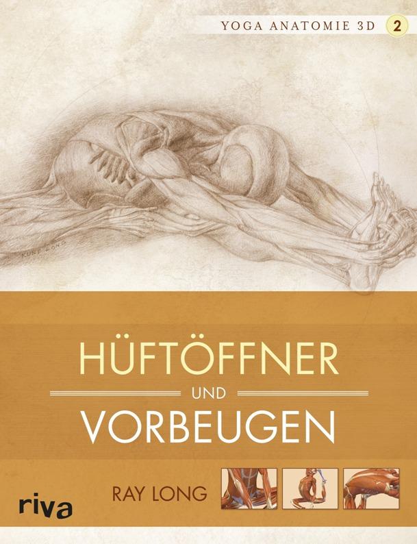 Yoga-Anatomie 3D, Band 2: Hüftöffner und Vorbeugen - von Ray Long ist erschienen im Riva-Verlag