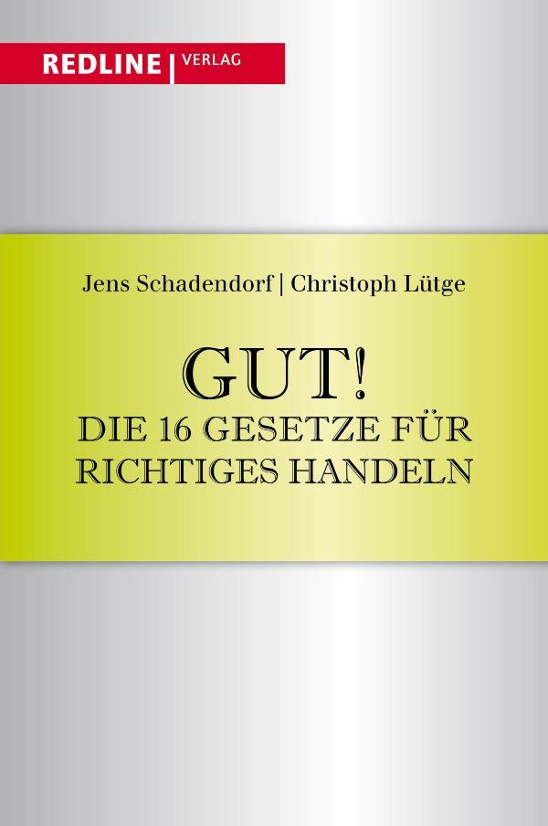 Gut! Die 16 Gesetze für richtiges Handeln - von Prof. Dr. Christoph Lütge und Jens Schadendorf ist erschienen im Redline Verlag