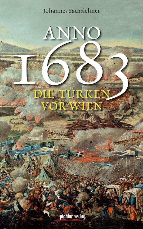 Anno 1683 - Die Türken vor Wien von Johannes Sachslehner erschienen im Pichler Verlag