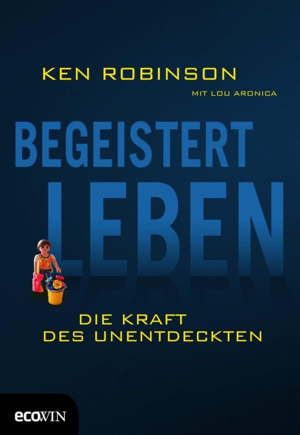 Begeistert leben - Die Kraft des Unentdeckten - von Ken Robinson mit Lou Aronica ist erschienen im Ecowin Verlag