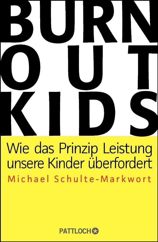 Burnout-Kids - Wie das Prinzip Leistung unsere Kinder überfordert - von Michael Schulte-Markwort erschienen im Pattloch-Verlag bei der Verlagsgruppe Droemer Knaur GmbH & Co. KG