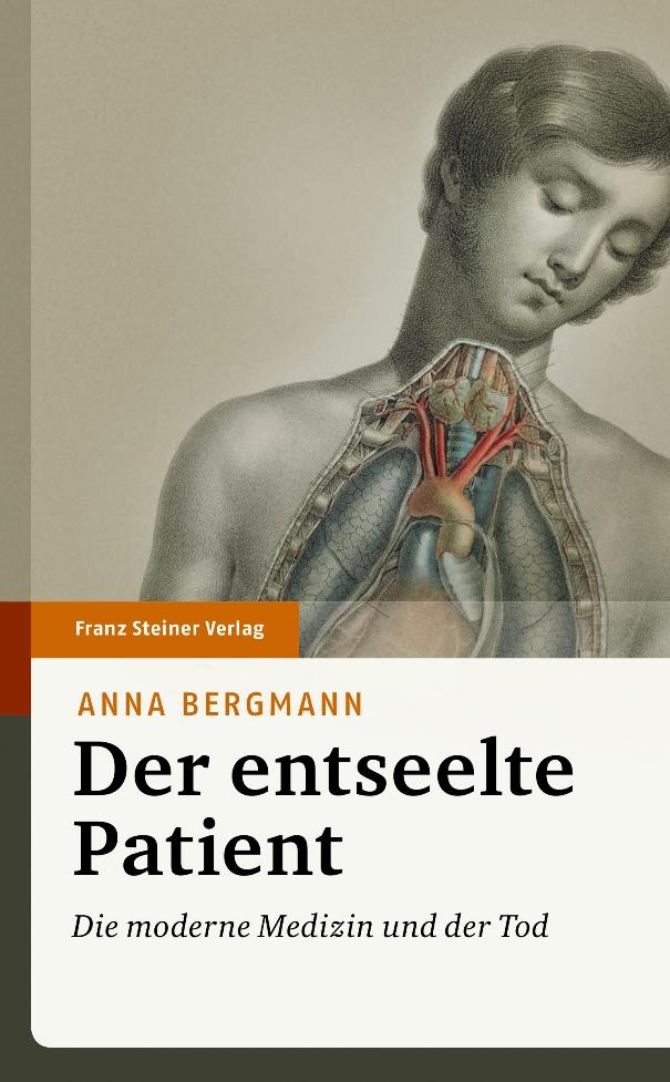 Der entseelte Patient - Die moderne Medizin und der Tod - von Anna Bergmann erschienen Franz Steiner Verlag