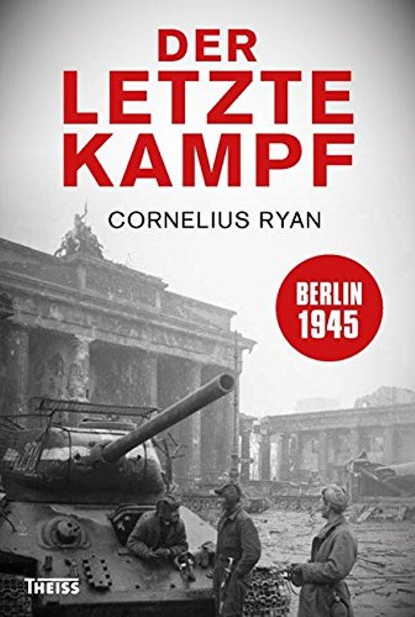 Der letzte Kampf - von Cornelius Ryan ist erschienen im Theiss Verlag GmbH