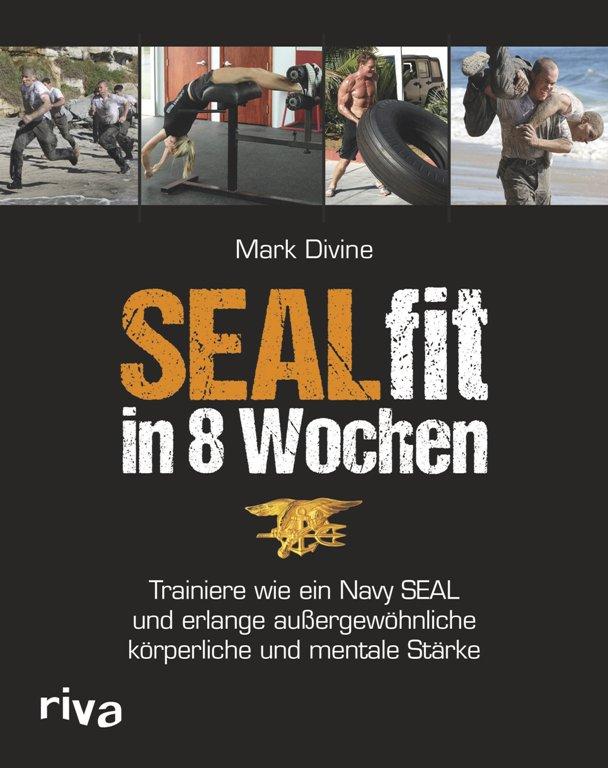 SEALfit in 8 Wochen - Trainiere wie ein Navy SEAL und erlange außergewöhnliche körperliche und mentale Stärke - von Mark Divine ist erschienen im Riva-Verlag