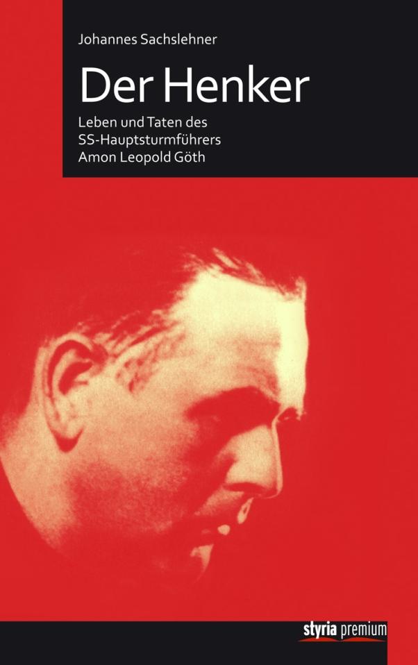 Der Henker - Leben und Taten des SS-Hauptsturmführers Amon Leopold Göth von Johannes Sachslehner erschienen im Styria Premium Verlag
