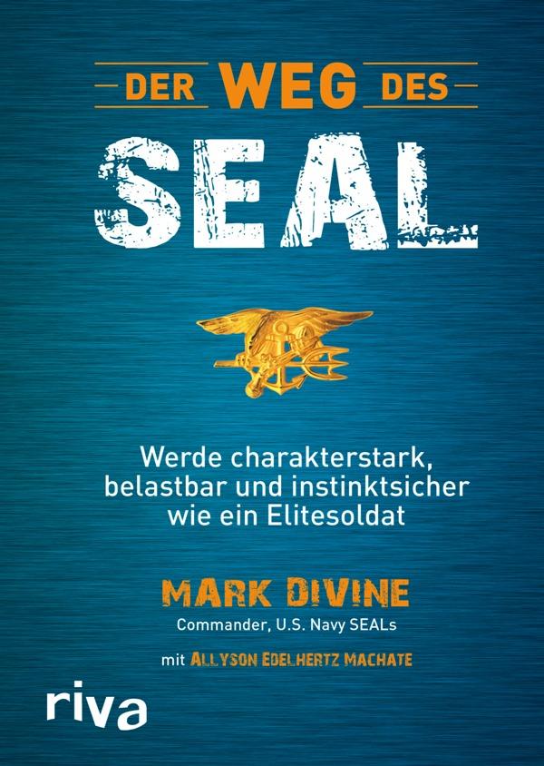 Der Weg des SEAL: Werde charakterstark, belastbar und instinktsicher wie ein Elitesoldat - von Mark Divine und Allyson Edelhertz Machate ist erschienen im Riva-Verlag