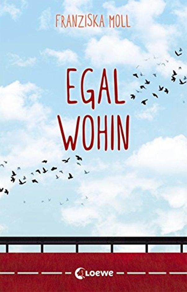 Egal wohin von Franziska Moll ist erschienen im Loewe Verlag