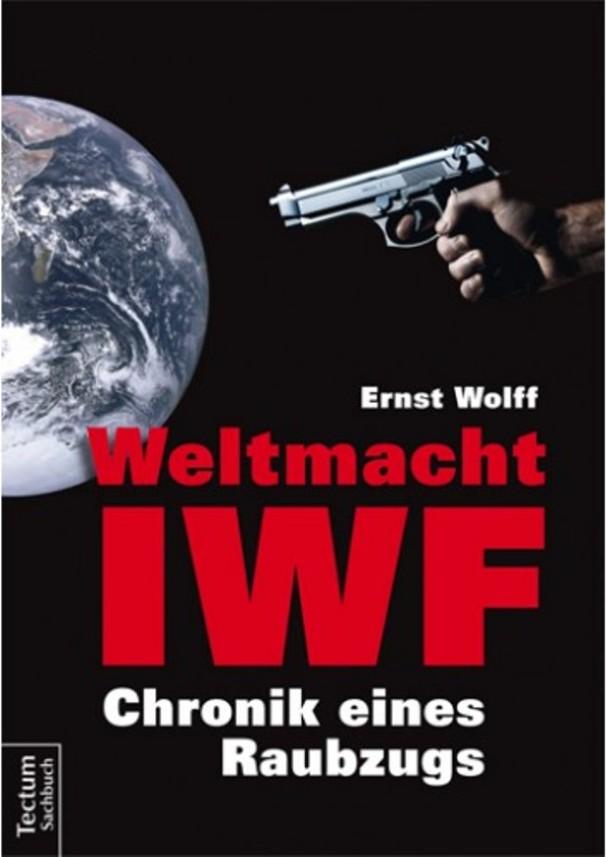Weltmacht IWF - Chronik eines Raubzugs - von Ernst Wolff ist erschienen im Tectum-Verlag
