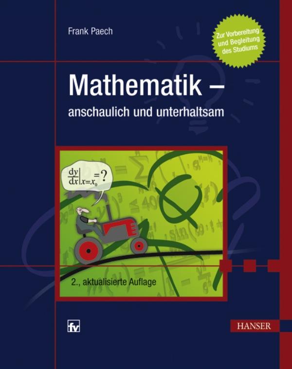 Mathematik - anschaulich und unterhaltsam - Zur Vorbereitung und Begleitung des Studiums - von Dr. rer. nat. Frank Paech ist erschienen im Carl Hanser Verlag