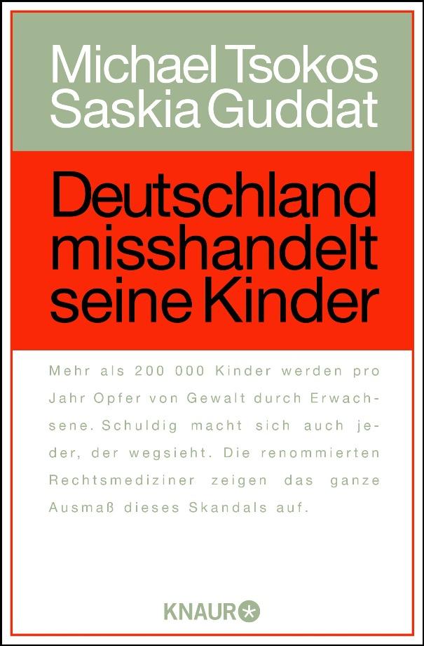 Deutschland misshandelt seine Kinder - von Prof. Dr. Michael Tsokos und Dr. Saskia Guddat erschienen bei der Verlagsgruppe Droemer Knaur GmbH & Co. KG