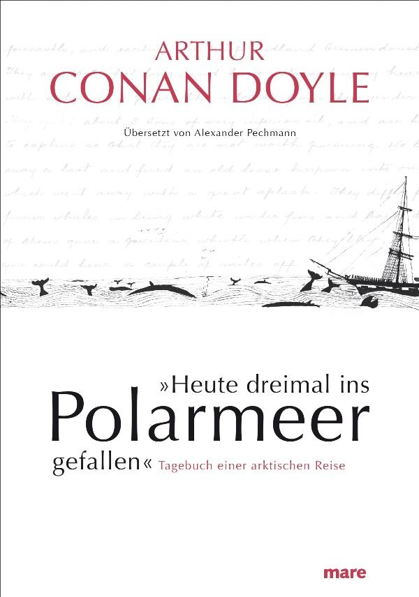 »Heute dreimal ins Polarmeer gefallen« - Tagebuch einer arktischen Reise - von Arthur Conan Doyle ist erschienen im Mare Verlag