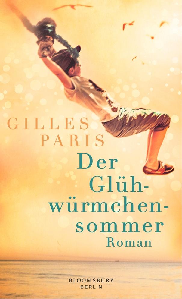 Der Glühwürmchensommer - von Gilles Paris ist erschienen im Bloomsbury Berlin Verlag
