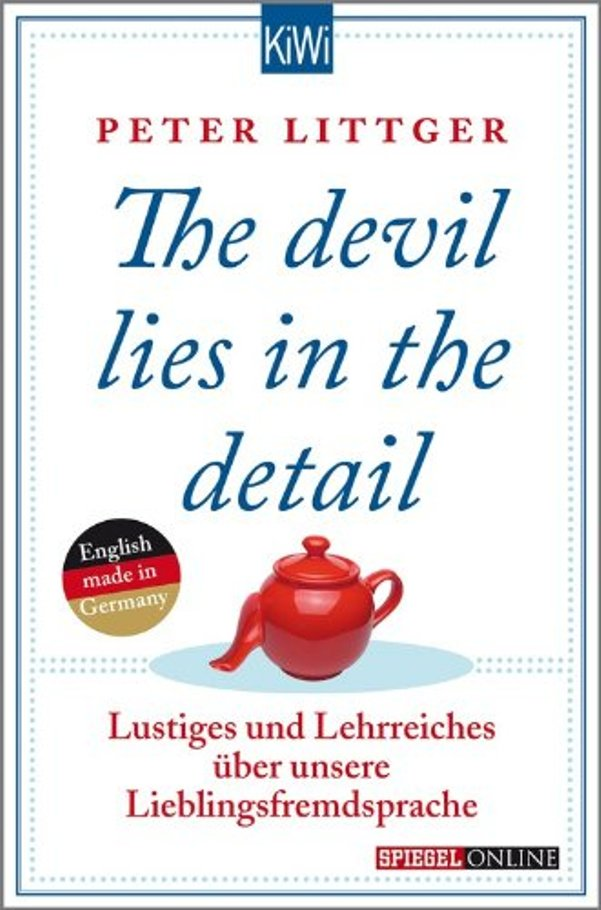 The devil lies in the detail - Lustiges und Lehrreiches über unsere Lieblingsfremdsprache von Peter Littger ist erschienen in der Verlag Kiepenheuer & Witsch GmbH & Co KG