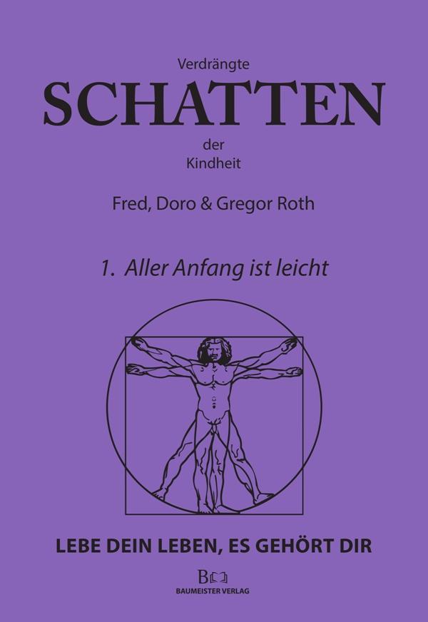 Verdrängte Schatten der Kindheit: 1. Aller Anfang ist schwer - von Fred, Doro und Gregor Roth ist erschienen im Baumeister Verlag