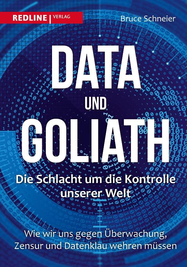 Data und Goliath - Die Schlacht um die Kontrolle unserer Welt: Wie wir uns gegen Überwachung, Zensur und Datenklau wehren müssen - von Bruce Schneier ist erschienen im Redline Verlag
