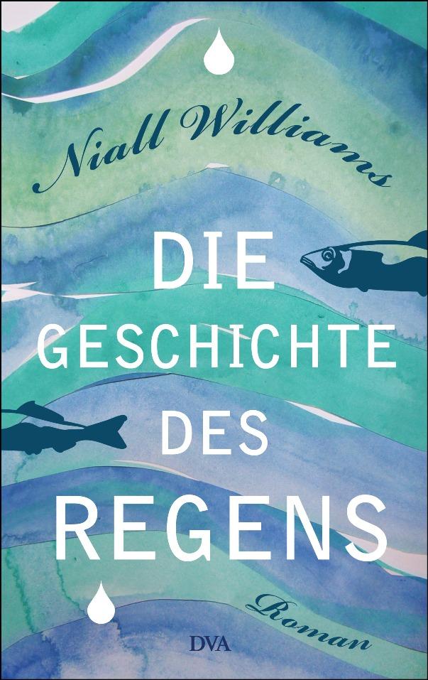 Die Geschichte des Regens von Niall Williams erschienen in der Deutsche Verlags-Anstalt