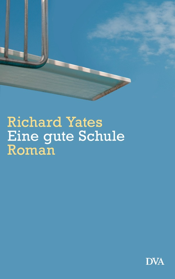 Eine gute Schule von Richard Yates erschienen in der Deutsche Verlags-Anstalt
