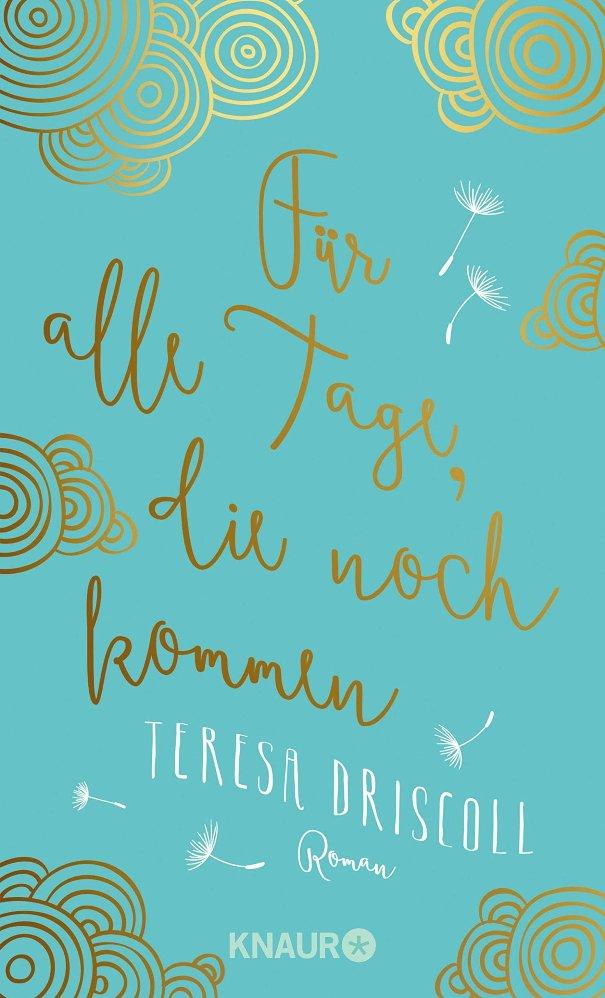 Für alle Tage, die noch kommen - von Teresa Driscoll ist erschienen bei der Verlagsgruppe Droemer Knaur GmbH & Co. KG
