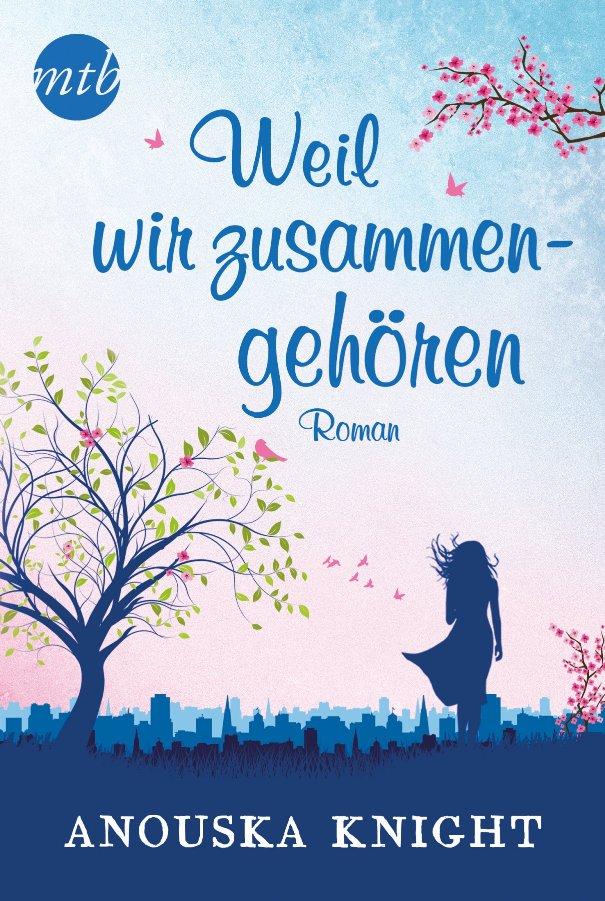 Weil wir zusammengehören - von Anouska Knight ist erschienen im MIRA Taschenbuch / HarperCollins (HarperCollins Germany) Verlag