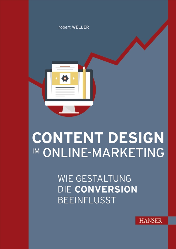 Content Design im Online-Marketing - Wie Gestaltung die Conversion beeinflusst - von Robert Weller ist erschienen in der Carl Hanser Verlag GmbH & Co. KG