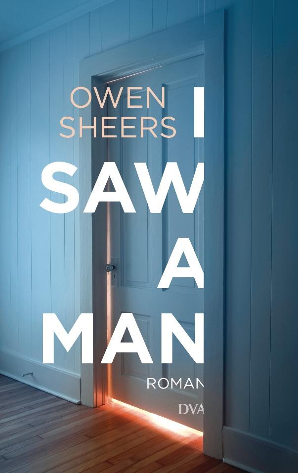 I Saw a Man - von Owen Sheers ist erschienen in Deutsche Verlags-Anstalt