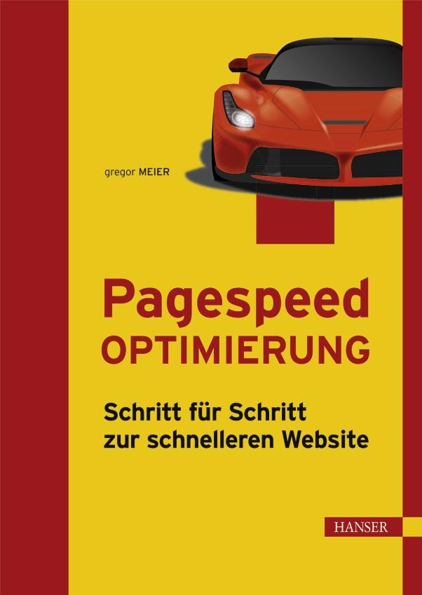 Pagespeed Optimierung - Schritt für Schritt zur schnelleren Website - von Gregor Meier ist erschienen in der Carl Hanser Verlag GmbH & Co. KG