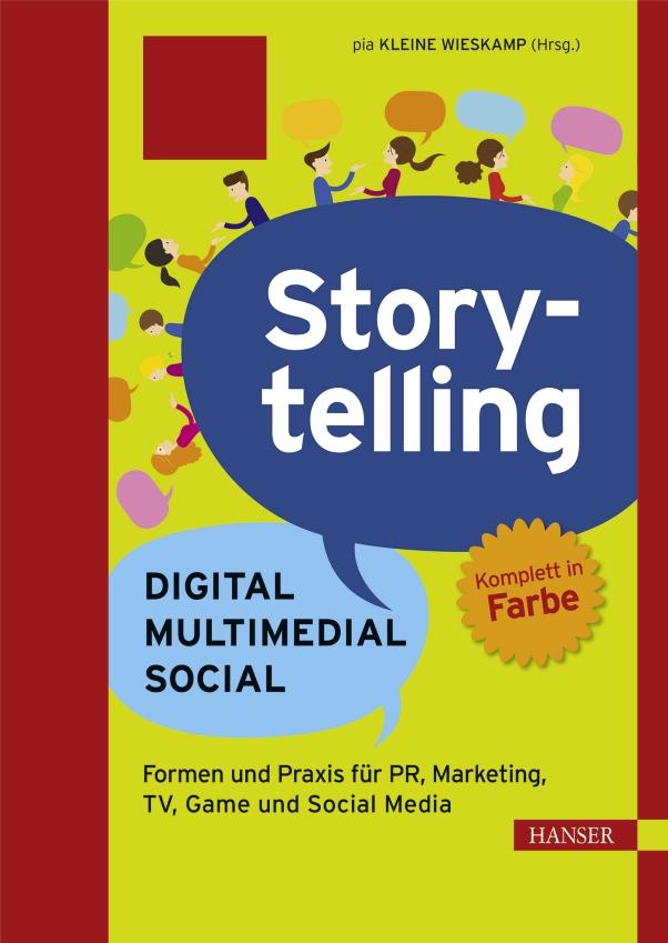 Storytelling: Digital - Multimedial - Social. Formen und Praxis für PR, Marketing, TV, Game und Social Media - von Pia Kleine Wieskamp ist erschienen in der Carl Hanser Verlag GmbH & Co. KG