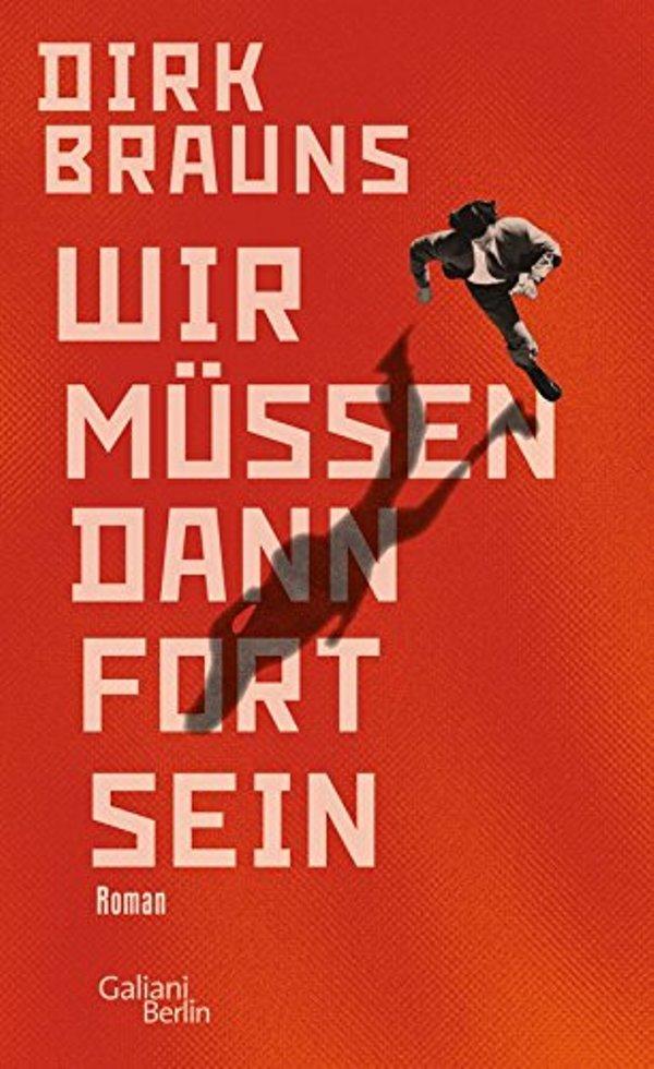 Wir müssen dann fort sein - von Dirk Brauns ist erschienen beim Verlag Galiani Berlin