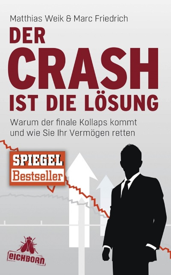 Der Crash ist die Lösung - Warum der finale Kollaps kommt und wie Sie Ihr Vermögen retten von Matthias Weik und Marc Friedrich erschienen im Eichborn Verlag