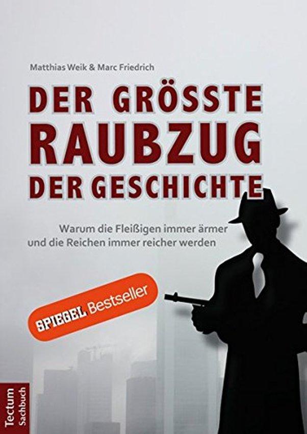 Der größte Raubzug der Geschichte - Warum die Fleißigen immer ärmer und die Reichen immer reicher werden - von Matthias Weik und Marc Friedrich erschienen im Tectum-Verlag