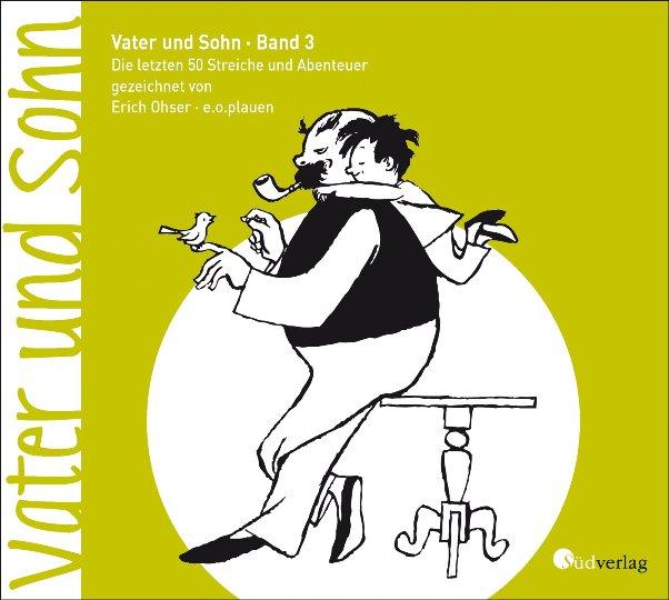 Vater und Sohn - Klassiker - Band 3: Die letzten 50 Streiche und Abenteuer - von Erich Ohser, alias e.o.plauen erschienen im Südverlag