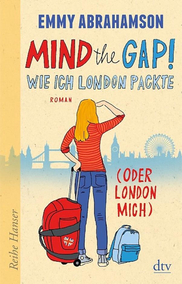 Mind the Gap! Wie ich London packte (oder London mich) von Emmy Abrahamson erschienen im Deutscher Taschenbuch Verlag