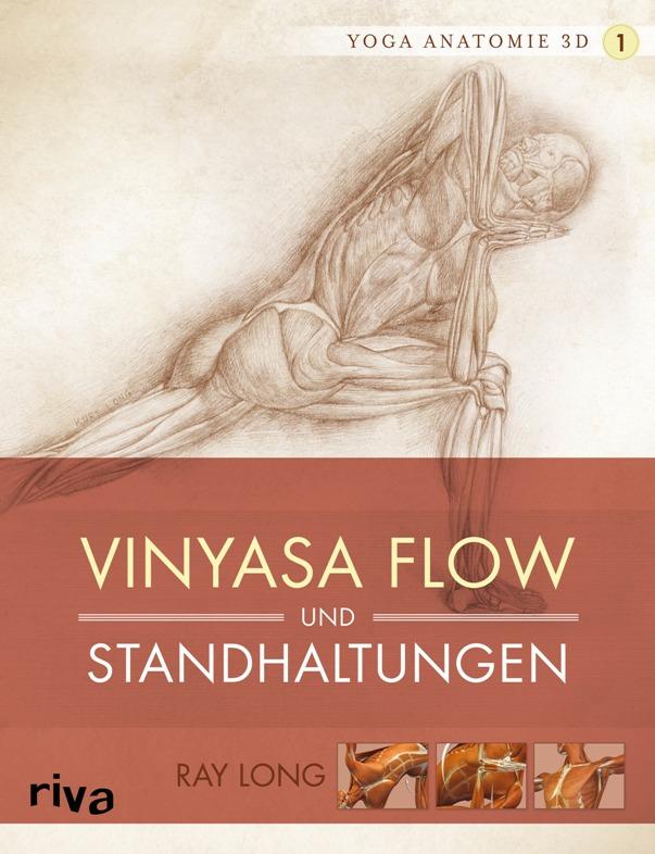 Yoga-Anatomie 3D, Band 1: Vinyasa Flow und Standhaltungen - von Ray Long ist erschienen im Riva-Verlag