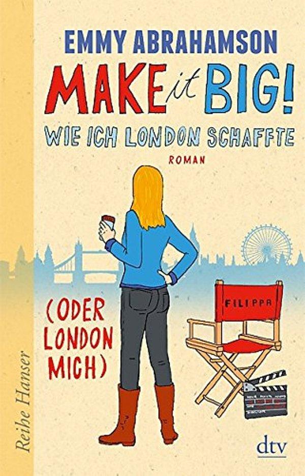 Make it Big! Wie ich London schaffte (oder London mich) von Emmy Abrahamson erschienen im Deutscher Taschenbuch Verlag