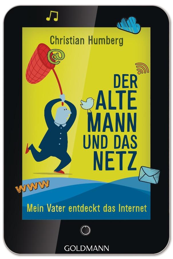 Der alte Mann und das Netz - Mein Vater entdeckt das Interne - von Christian Humberg ist erschienen im Goldmann Verlag