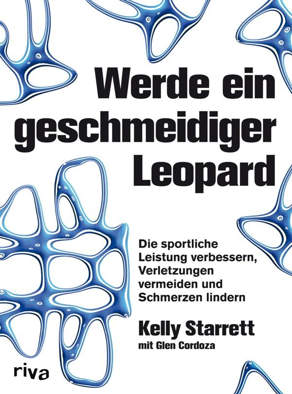 Werde ein geschmeidiger Leopard - Die sportliche Leistung verbessern, Verletzungen vermeiden und Schmerzen lindern von Dr. Kelly Starrett ist erschienen im Riva Verlag
