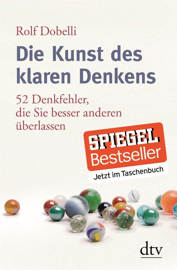 Die Kunst des klaren Denkens - 52 Denkfehler, die Sie besser anderen überlassen - von Rolf Dobelli ist erschienen im Deutscher Taschenbuch Verlag