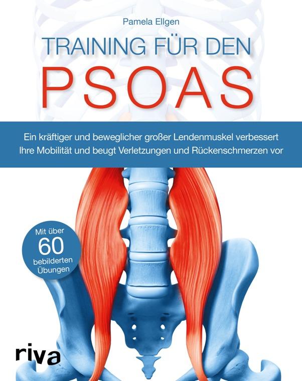 Training für den Psoas: Ein kräftiger und beweglicher großer Lendenmuskel verbessert Ihre Mobilität und beugt Verletzungen und Rückenschmerzen vor - von Pamela Ellgen ist erschienen im Riva-Verlag