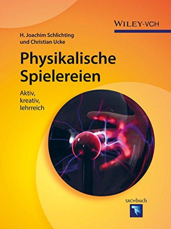 Physikalische Spielereien - Aktiv, kreativ, lehrreich - von Prof. H. J. Schlichting und Dr. Christian Ucke ist erschienen in der Wiley-VCH Verlag GmbH & Co. KGaA