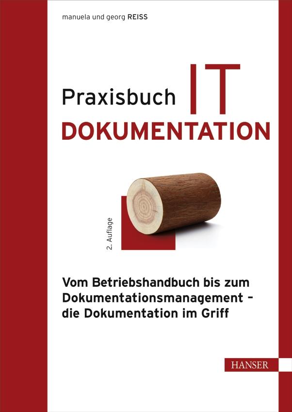 Praxisbuch IT-Dokumentation - Vom Betriebshandbuch bis zum Dokumentationsmanagement – die Dokumentation im Griff - von Manuela und Georg Reiss ist erschienen in der Carl Hanser Verlag GmbH & Co. KG