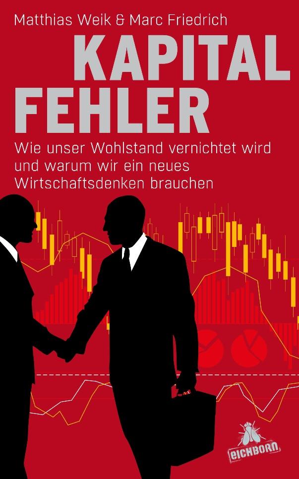 Kapitalfehler - Wie unser Wohlstand vernichtet wird und warum wir ein neues Wirtschaftsdenken brauchen - von Matthias Weik und Marc Friedrich erschienen im Eichborn Verlag